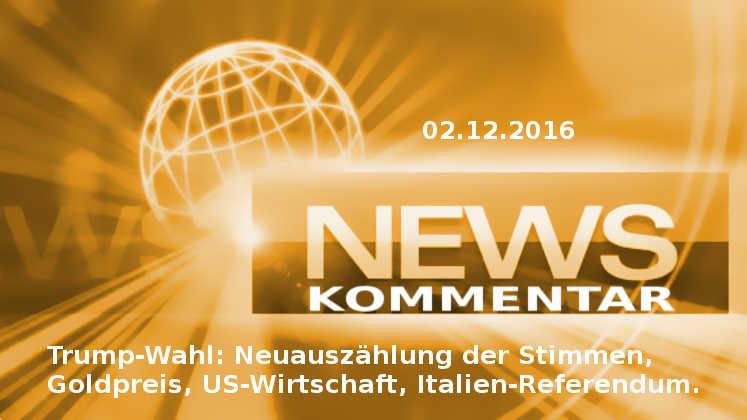 News-Kommentar: Trump-Wahl, Goldpreis, US-Wirtschaft, Italien-Referendum
