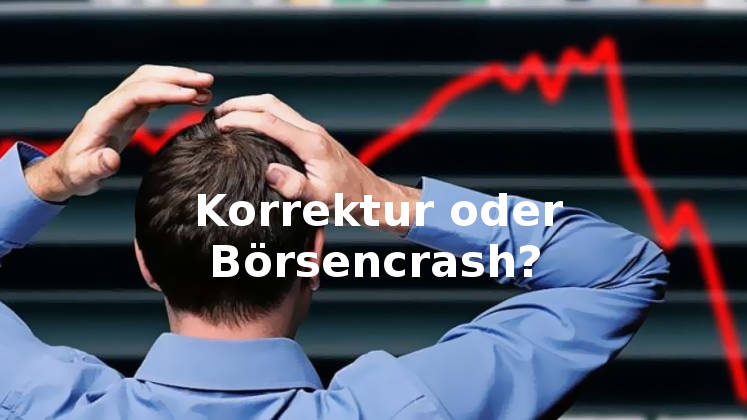 Aktien: Korrektur oder Börsencrash und Abschwung
