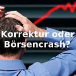 Aktienmärkte: Korrektur Börsencrash Abschwung